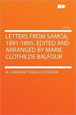 Letters From Samoa, 1891-1895. Edited and Arranged by Marie Clothilde Balfour