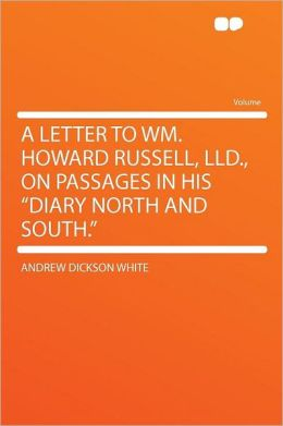 A Letter to Wm. Howard Russell, LlD., on Passages in His