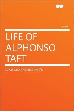 Life of Alphonso Taft