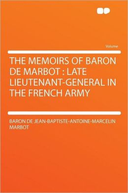The Memoirs of Baron De Marbot: Late Lieutenant-general in the French Army