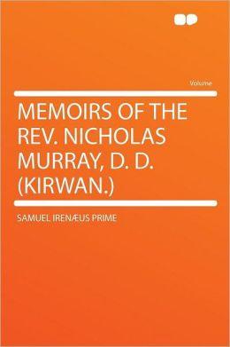 Memoirs of the Rev. Nicholas Murray, D. D. (Kirwan.)