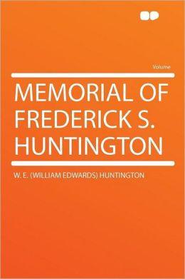 Memorial of Frederick S. Huntington
