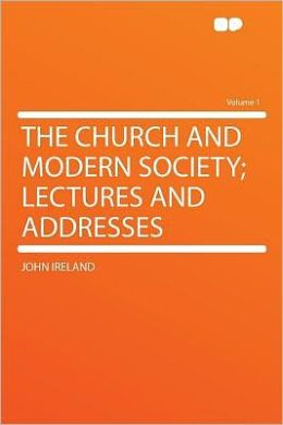 The Church and Modern Society; Lectures and Addresses Volume 1