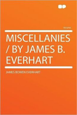 Miscellanies / by James B. Everhart