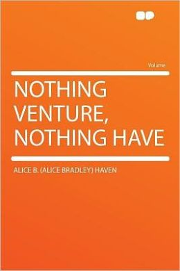 Nothing Venture, Nothing Have