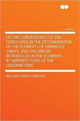 On the Convergency of the Series Used in the Determination of the Elements of Parabolic Orbits, and the Errors Introduced in the Elements by Imperfections of the Observations