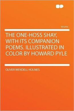 The One-hoss Shay, With Its Companion Poems. Illustrated in Color by Howard Pyle