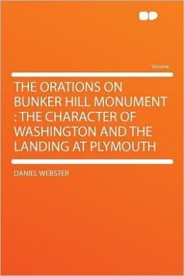 The Orations on Bunker Hill Monument: the Character of Washington and the Landing at Plymouth
