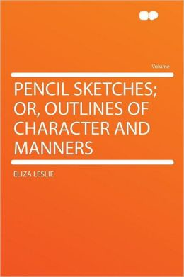 Pencil Sketches; Or, Outlines of Character and Manners