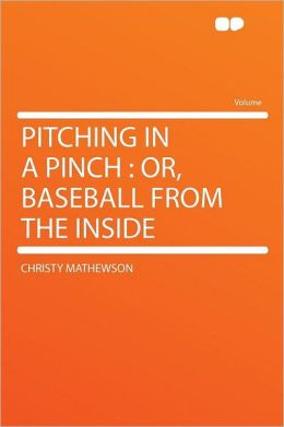 Pitching in a Pinch: Or, Baseball From the Inside
