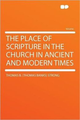The Place of Scripture in the Church in Ancient and Modern Times