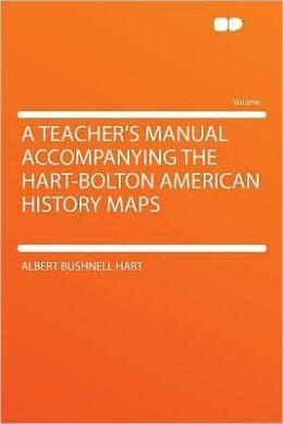 A Teacher's Manual Accompanying the Hart-Bolton American History Maps
