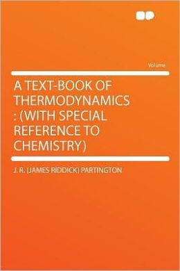 A Text-book of Thermodynamics: (with Special Reference to Chemistry)