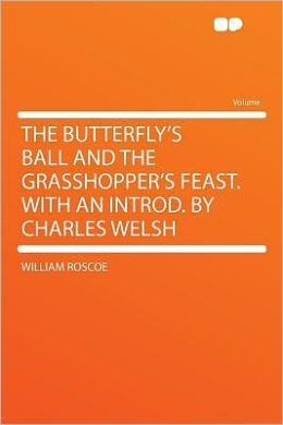 The Butterfly's Ball and the Grasshopper's Feast. With an Introd. by Charles Welsh