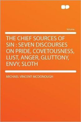 The Chief Sources of Sin: Seven Discourses on Pride, Covetousness, Lust, Anger, Gluttony, Envy, Sloth