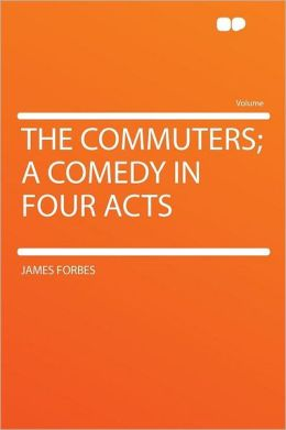 The Commuters; a Comedy in Four Acts
