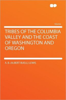 Tribes of the Columbia Valley and the Coast of Washington and Oregon