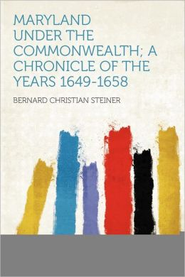 Maryland Under the Commonwealth; a Chronicle of the Years 1649-1658