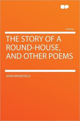The Story of a Round-house, and Other Poems