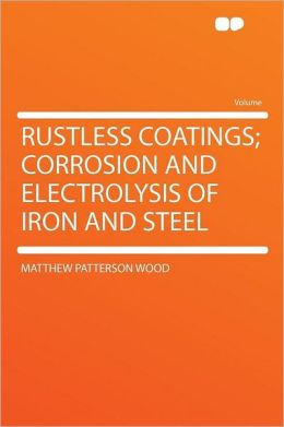 Rustless Coatings; Corrosion and Electrolysis of Iron and Steel