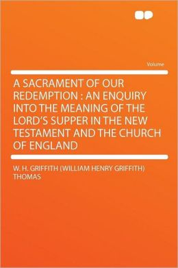 A Sacrament of Our Redemption: an Enquiry Into the Meaning of the Lord's Supper in the New Testament and the Church of England