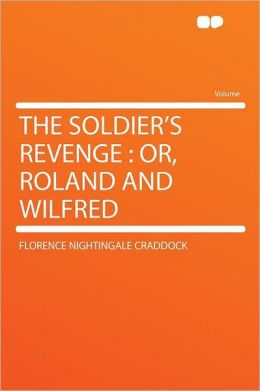 The Soldier's Revenge: Or, Roland and Wilfred