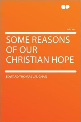 Some Reasons of Our Christian Hope