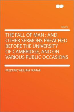 The Fall of Man: and Other Sermons Preached Before the University of Cambridge, and on Various Public Occasions