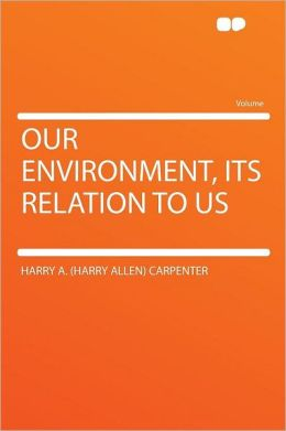 Our Environment, Its Relation to Us