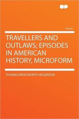 Travellers and Outlaws; Episodes in American History, Microform