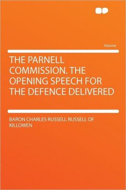 The Parnell Commission. the Opening Speech for the Defence Delivered
