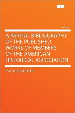 A Partial Bibliography of the Published Works of Members of the American Historical Association