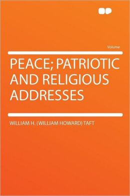 Peace; Patriotic and Religious Addresses