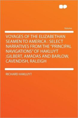 Voyages of the Elizabethan Seamen to America: Select Narratives From the