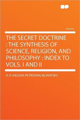 The Secret Doctrine: the Synthesis of Science, Religion, and Philosophy : Index to Vols. I and II