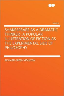 Shakespeare as a Dramatic Thinker: a Popular Illustration of Fiction as the Experimental Side of Philosophy