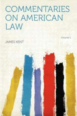 Commentaries on American Law Volume 1