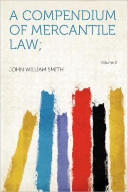 A Compendium of Mercantile Law; Volume 2
