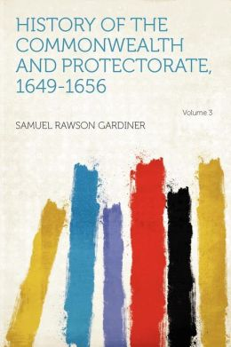 History of the Commonwealth and Protectorate, 1649-1656 Volume 3