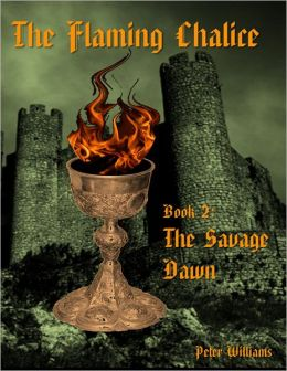 The Flaming Chalice Book 2: The Savage Dawn