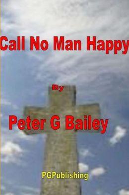 'Call No Man Happy Until He's Dead'