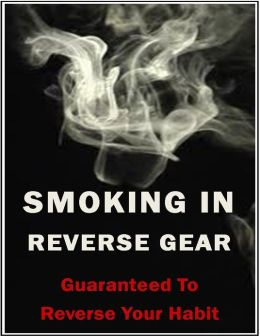 Smoking In Reverse Gear, Guaranteed to Reverse Your Habit