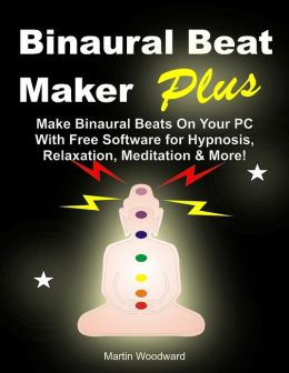 Binaural Beat Maker Plus - Make Binaural Beats On Your PC (With Free Software) for Hypnosis, Relaxation, Meditation & More!