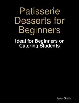 Patisserie Desserts for Beginners