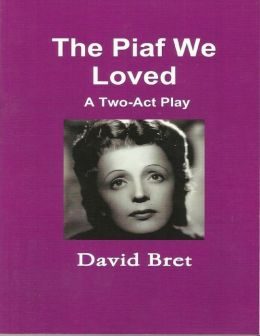 The Piaf We Loved: A Two-Act Play