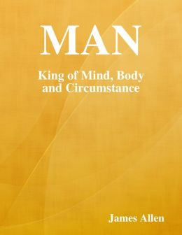 Man: King of Mind, Body and Circumstance