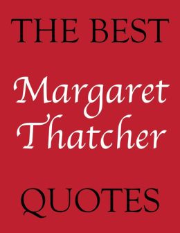 The Best Margaret Thatcher Quotes