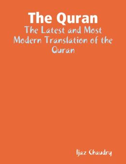 The Quran: The Latest and Most Modern Translation of the Quran