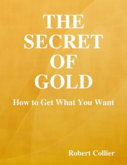 The Secret of Gold: How to Get What You Want