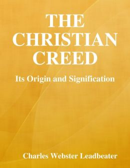 The Christian Creed: Its Origin and Signification